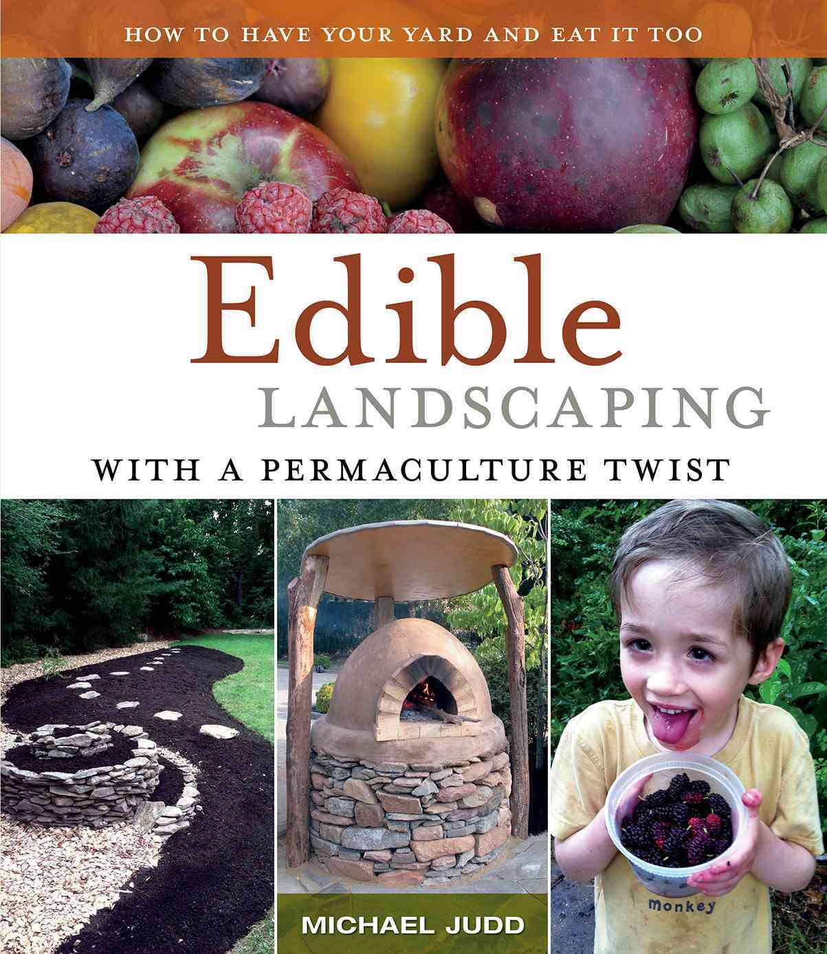 Edible Landscaping With a Permaculture Twist By Judd, Michael